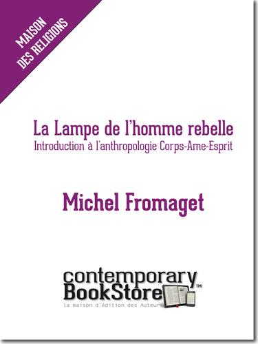 La Lampe de l'homme rebelle. Michel Fromaget