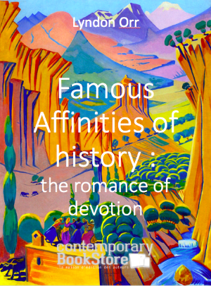 Famous Affinities of history : the romance of devotion